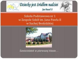 Szkoła Podstawowa nr 1  w Zespole Szkół im. Jana Pawła II  w Suchej Beskidzkiej