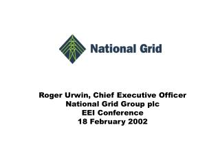 Roger Urwin, Chief Executive Officer National Grid Group plc EEI Conference 18 February 2002
