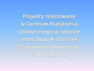 Projekty realizowane  w Centrum Kształcenia Ustawicznego w Sopocie