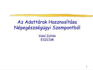 Az Adattárak Hasznosítása Népegészségügyi Szempontból Vokó Zoltán ESZCSM