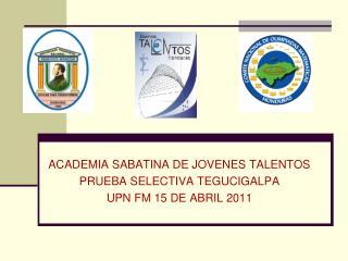 ACADEMIA SABATINA DE JOVENES TALENTOS PRUEBA SELECTIVA TEGUCIGALPA UPN FM 15 DE ABRIL 2011
