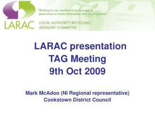 LARAC presentation TAG Meeting  9th Oct 2009 Mark McAdoo (NI Regional representative)