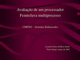 Avaliação de um processador FemtoJava multiprocesso CMP502 – Sistemas Embarcados