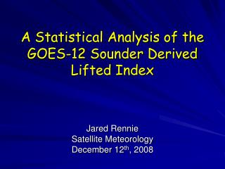 A Statistical Analysis of the GOES-12 Sounder Derived Lifted Index