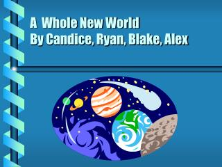 A  Whole New World By Candice, Ryan, Blake, Alex