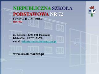 """NIEPUBLICZNA SZKOŁA PODSTAWOWA NR 72 FUNDACJI """"TUTORIA"""" Od 1992 ul. Zielona 14, 05-501 Piaseczno"""