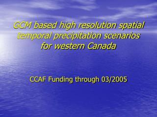 GCM based high resolution spatial temporal precipitation scenarios for western Canada