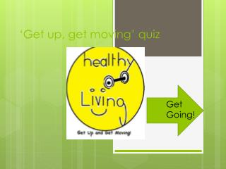 �Get up, get moving� quiz