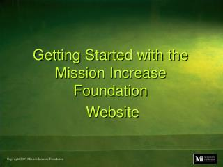 Getting Started with the Mission Increase Foundation  Website