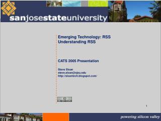Emerging Technology: RSS Understanding RSS       CATS 2005 Presentation  Steve Sloan steve.sloansjsu sloantech.blogspot