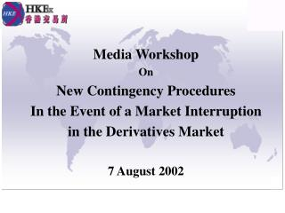 Media Workshop On New Contingency Procedures  In the Event of a Market Interruption