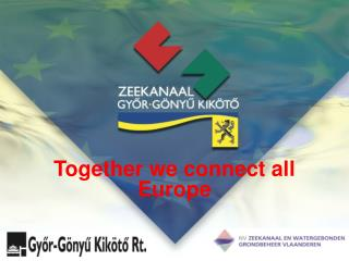 Together we connect all Europe