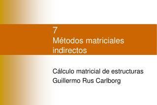 7 Métodos matriciales indirectos