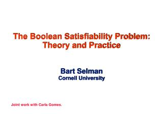 The Boolean Satisfiability Problem: Theory and Practice   Bart Selman  Cornell University