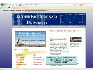 "Go to  lru  and click on the  ""Book Services""  link under  ""QUICK LINKS""."