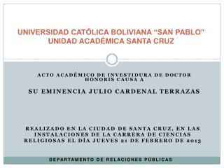 "UNIVERSIDAD CATÓLICA BOLIVIANA ""SAN PABLO"" UNIDAD ACADÉMICA SANTA CRUZ"