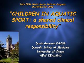 David Gerrard FACSP Dunedin School of Medicine University of Otago NEW ZEALAND