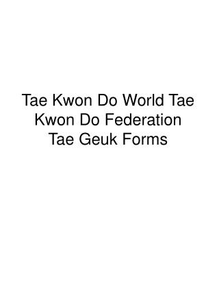 Tae Kwon Do World Tae Kwon Do Federation  Tae Geuk Forms