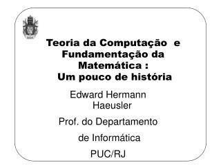 Edward Hermann Haeusler Prof. do Departamento  de Informática PUC/RJ