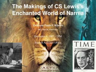 The Makings of CS Lewis's Enchanted World of Narnia Professor Paulo F. Ribeiro