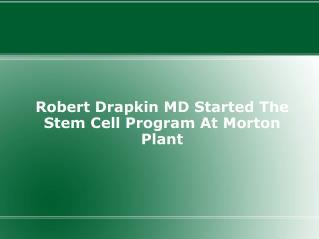 Robert Drapkin MD Started The Stem Cell Program At Morton Pl