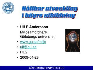 Ulf P Andersson Miljösamordnare       Göteborgs universitet. gu.se/miljo ulf@gu.se HU2