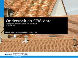 Onderzoek en CBS-data Symposium: Bouwen op het CBS 27 oktober 2011