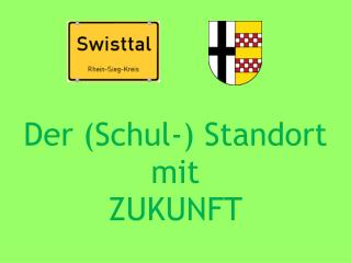 Der (Schul-) Standort mit ZUKUNFT