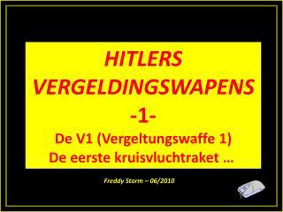 HITLERS VERGELDINGSWAPENS -1- De V1 (Vergeltungswaffe 1) De eerste kruisvluchtraket …