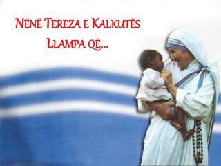 Nënë Tereza e Kalkutës Llampa që...