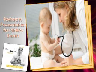 Pediatric  Presentation  for Slides Exam