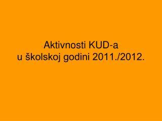 Aktivnosti KUD-a  u školskoj godini 2011./2012.