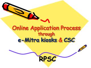 Online Application Process  through e- Mitra kiosks  &  CSC