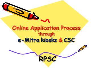 Online Application Process  through e- Mitra kiosks  &  CSC