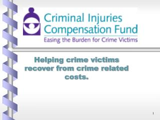 Helping crime victims recover from crime related costs.
