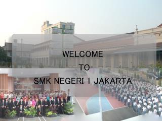 WELCOME  TO  SMK NEGERI 1 JAKARTA