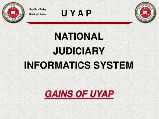 NAT I ONAL  JUD I C I A RY  INFORMATICS SYSTEM GAINS OF UYAP