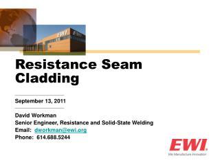 September 13, 2011 David Workman Senior Engineer, Resistance and Solid-State Welding