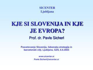 SICENTER Ljubljana KJE SI SLOVENIJA IN KJE JE EVROPA?