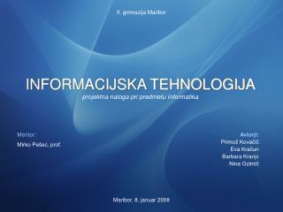INFORMACIJSKA TEHNOLOGIJA projektna naloga pri predmetu informatika