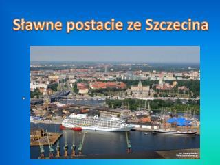 Sławne postacie ze Szczecina