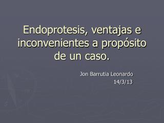 Endoprotesis, ventajas e inconvenientes a propósito de un caso.