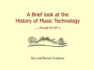 A Brief look at the  History of Music Technology … through the 20 th  c.