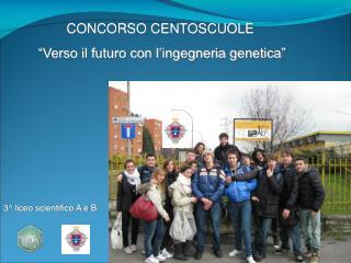 """CONCORSO CENTOSCUOLE   """"Verso il futuro con l'ingegneria genetica"""""""