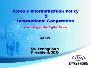 Korea�s Informatization Policy  &  International Cooperation -  Focusing on the Digital Divide