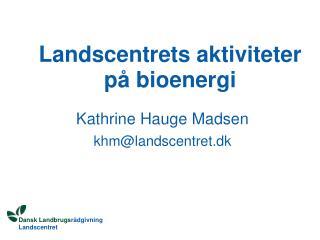 Landscentrets aktiviteter  p� bioenergi