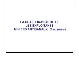 LA CRISE FINANCIERE ET  LES EXPLOITANTS  MINIERS ARTISANAUX (Creuseurs)