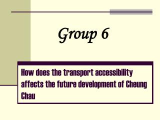 How does the transport accessibility  affects the future development of Cheung Chau