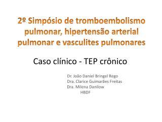 2º Simpósio de tromboembolismo pulmonar, hipertensão arterial pulmonar e  vasculites  pulmonares