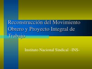 Reconstrucción del Movimiento Obrero y Proyecto Integral de Trabajo